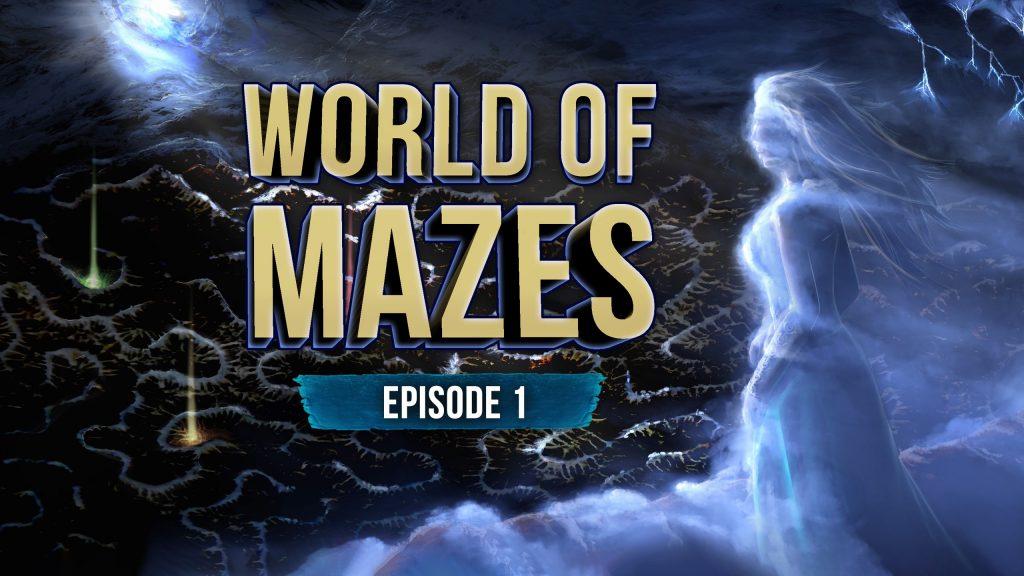 World of Mazes - Episode 1